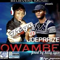 #SELAHMUSIC: FEGA | OWAMBE FT. JOE PRAIZE
