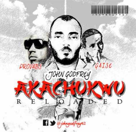 AKACHUKWU - John Godfrey ft Provabs, Gaise