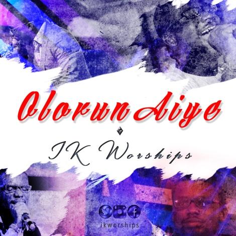 IK Worships - Olorun Aiye